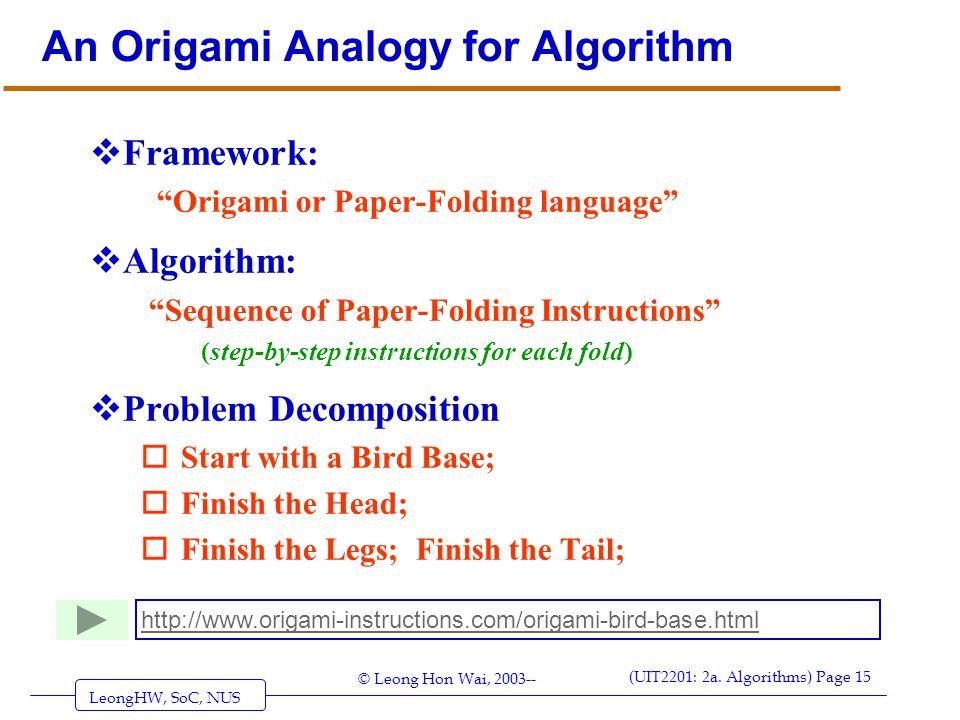 "LeongHW, SoC, NUS (UIT2201: 2a. Algorithms) Page 15 © Leong Hon Wai, 2003-- An Origami Analogy for Algorithm  Framework: ""Origami or Paper-Folding la"