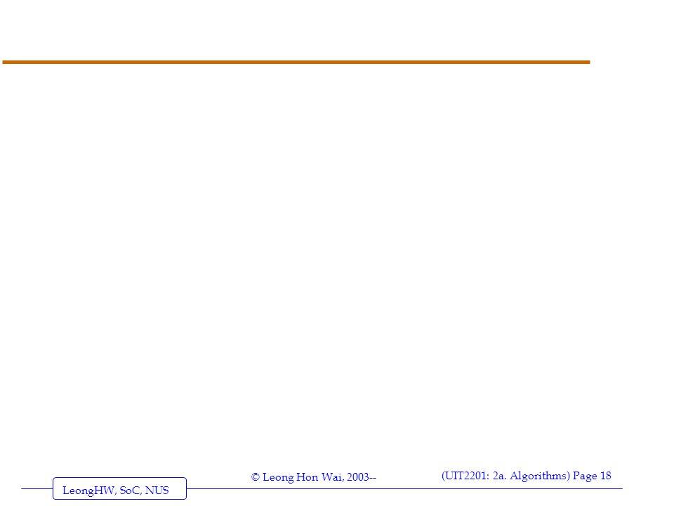 LeongHW, SoC, NUS (UIT2201: 2a. Algorithms) Page 18 © Leong Hon Wai, 2003--