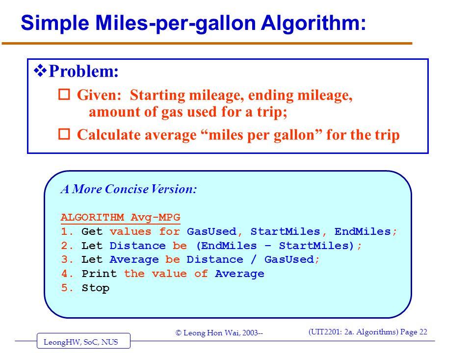 LeongHW, SoC, NUS (UIT2201: 2a. Algorithms) Page 22 © Leong Hon Wai, 2003-- Simple Miles-per-gallon Algorithm: A More Concise Version: ALGORITHM Avg-M