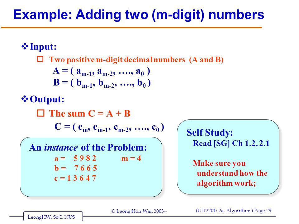 LeongHW, SoC, NUS (UIT2201: 2a. Algorithms) Page 29 © Leong Hon Wai, 2003-- Example: Adding two (m-digit) numbers  Input: oTwo positive m-digit decim