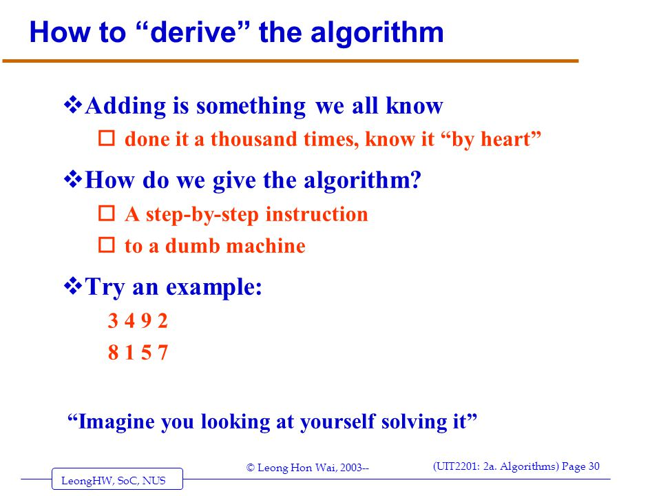"""LeongHW, SoC, NUS (UIT2201: 2a. Algorithms) Page 30 © Leong Hon Wai, 2003-- How to """"derive"""" the algorithm  Adding is something we all know odone it a"""