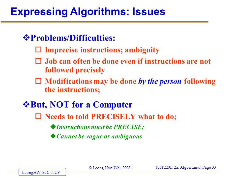 LeongHW, SoC, NUS (UIT2201: 2a. Algorithms) Page 33 © Leong Hon Wai, 2003-- Expressing Algorithms: Issues  Problems/Difficulties: oImprecise instruct