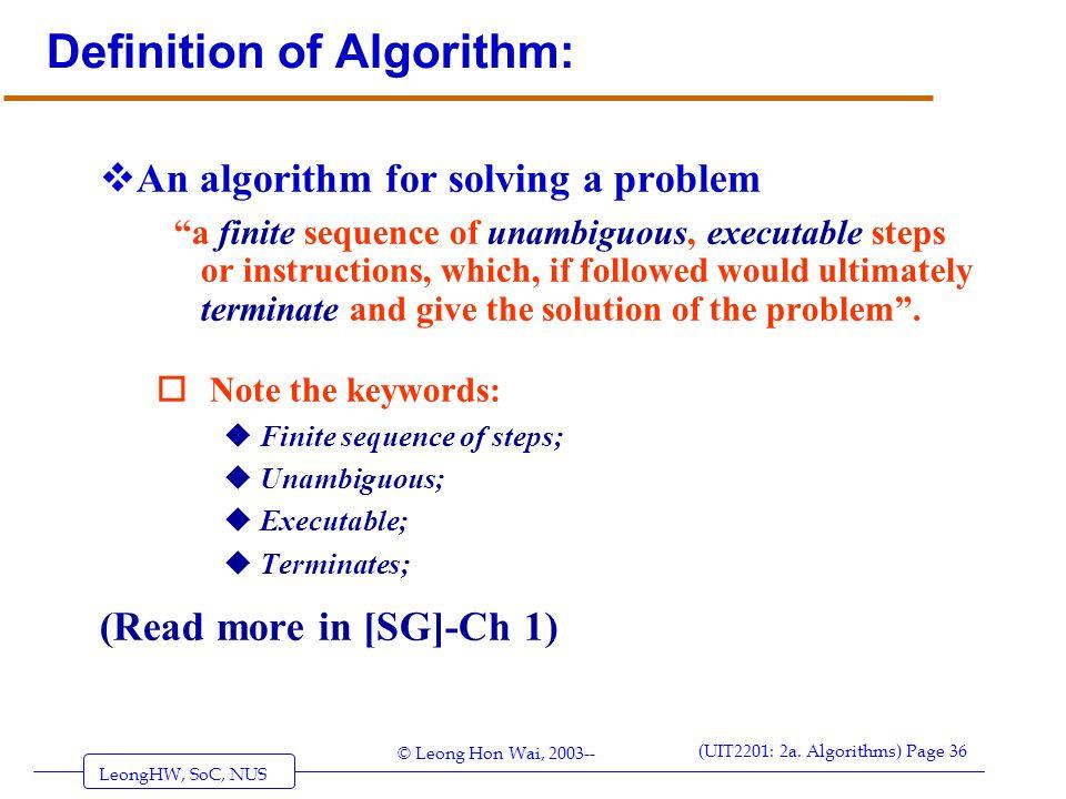 """LeongHW, SoC, NUS (UIT2201: 2a. Algorithms) Page 36 © Leong Hon Wai, 2003-- Definition of Algorithm:  An algorithm for solving a problem """"a finite se"""