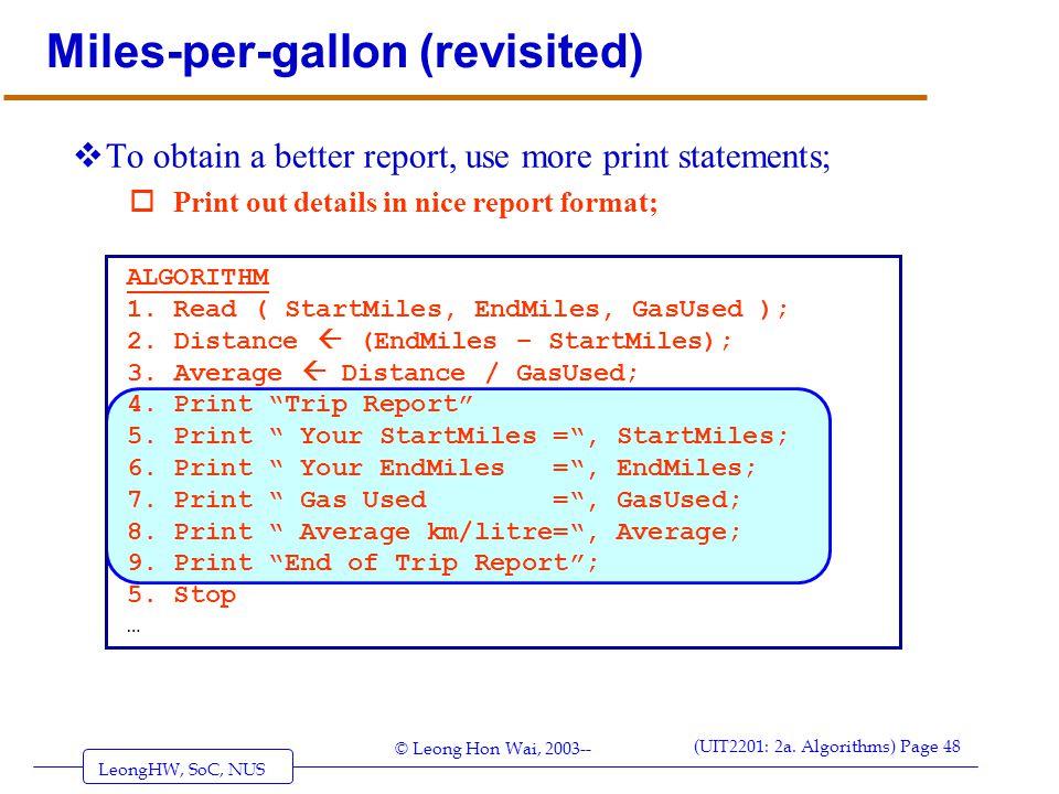 LeongHW, SoC, NUS (UIT2201: 2a. Algorithms) Page 48 © Leong Hon Wai, 2003-- Miles-per-gallon (revisited)  To obtain a better report, use more print s