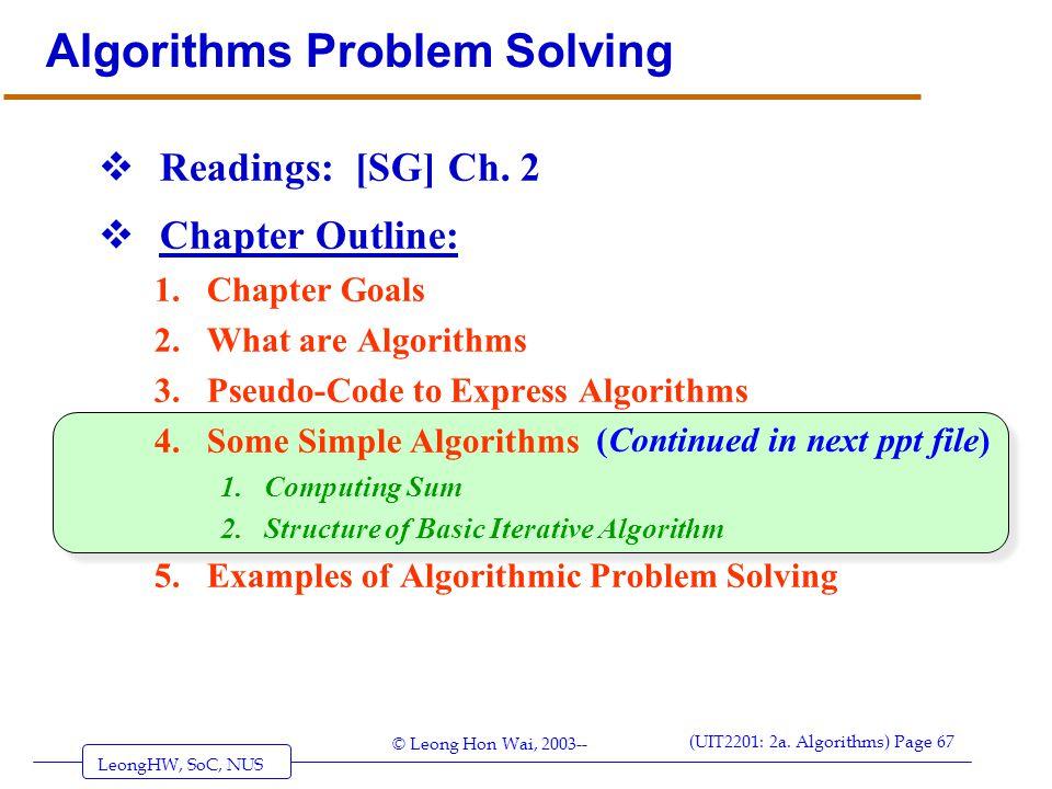 LeongHW, SoC, NUS (UIT2201: 2a. Algorithms) Page 67 © Leong Hon Wai, 2003-- Algorithms Problem Solving  Readings: [SG] Ch. 2  Chapter Outline: 1.Cha