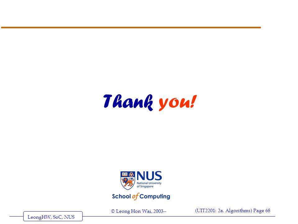 LeongHW, SoC, NUS (UIT2201: 2a. Algorithms) Page 68 © Leong Hon Wai, 2003-- Thank you!