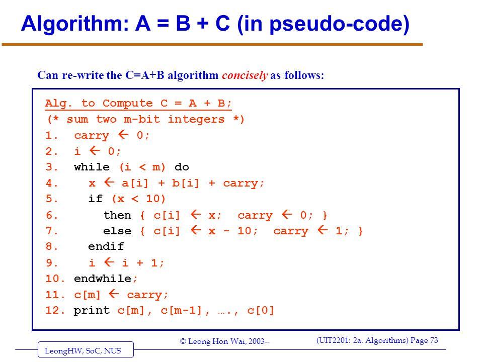 LeongHW, SoC, NUS (UIT2201: 2a. Algorithms) Page 73 © Leong Hon Wai, 2003-- Algorithm: A = B + C (in pseudo-code) Can re-write the C=A+B algorithm con