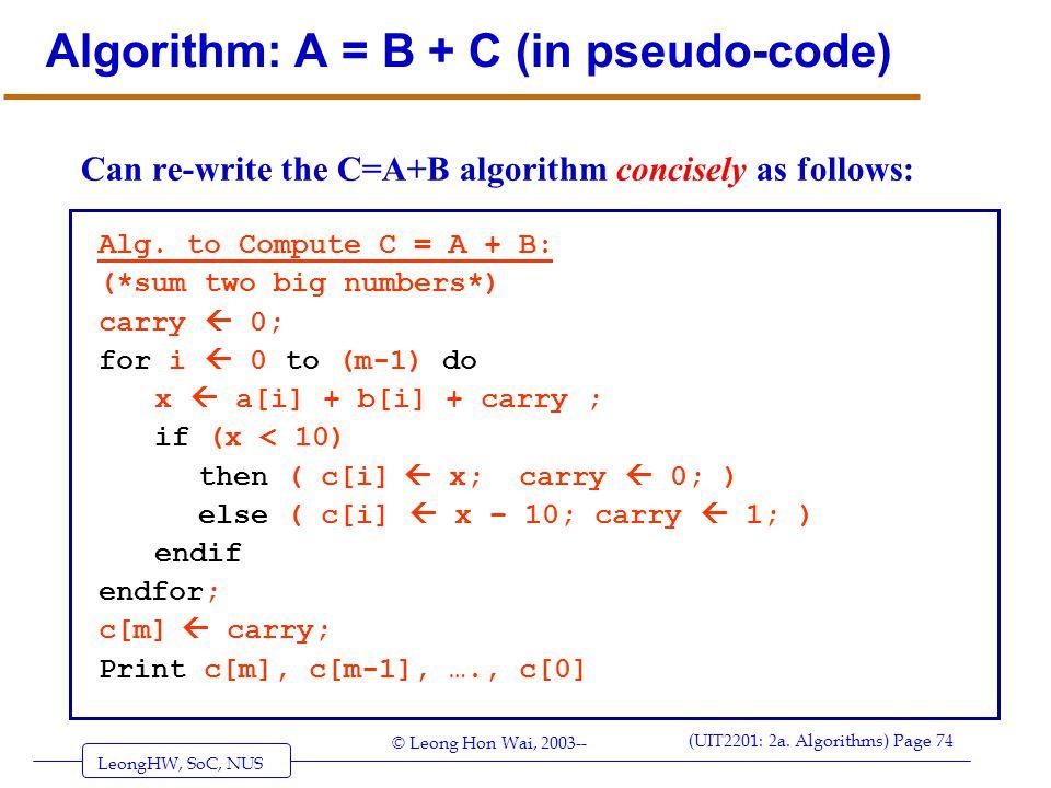 LeongHW, SoC, NUS (UIT2201: 2a. Algorithms) Page 74 © Leong Hon Wai, 2003-- Algorithm: A = B + C (in pseudo-code) Can re-write the C=A+B algorithm con