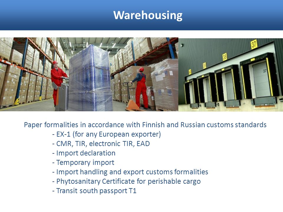 Warehousing Paper formalities in accordance with Finnish and Russian customs standards - EX-1 (for any European exporter) - CMR, TIR, electronic TIR,