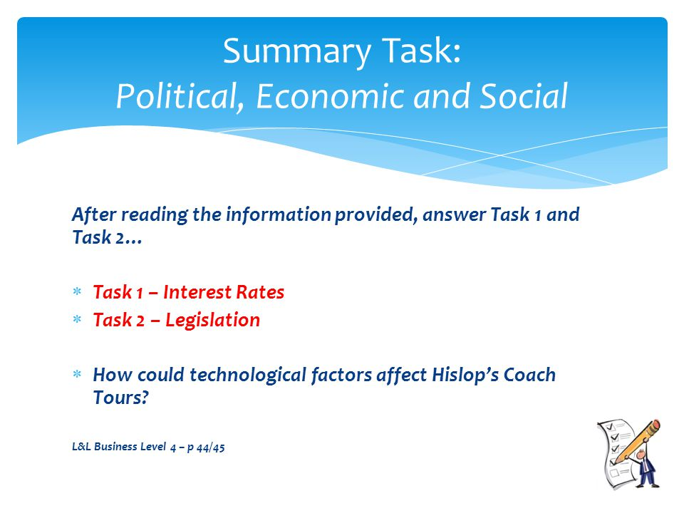 After reading the information provided, answer Task 1 and Task 2…  Task 1 – Interest Rates  Task 2 – Legislation  How could technological factors affect Hislop's Coach Tours.