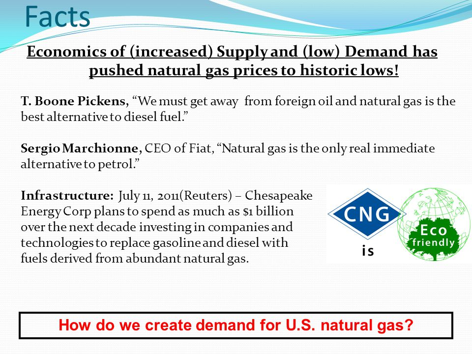 "T. Boone Pickens, ""We must get away from foreign oil and natural gas is the best alternative to diesel fuel."" Sergio Marchionne, CEO of Fiat, ""Natural"