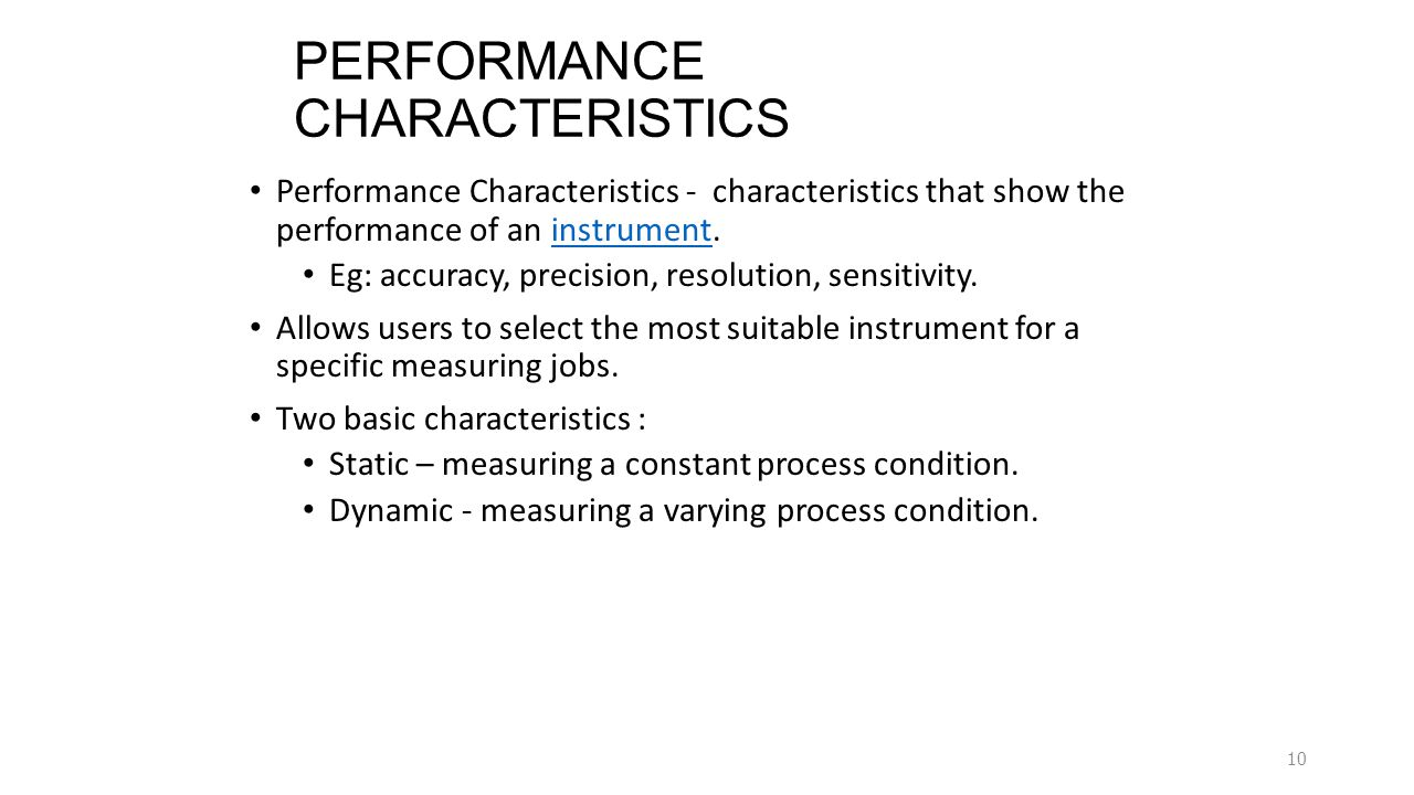 PERFORMANCE CHARACTERISTICS Performance Characteristics - characteristics that show the performance of an instrument.instrument Eg: accuracy, precisio