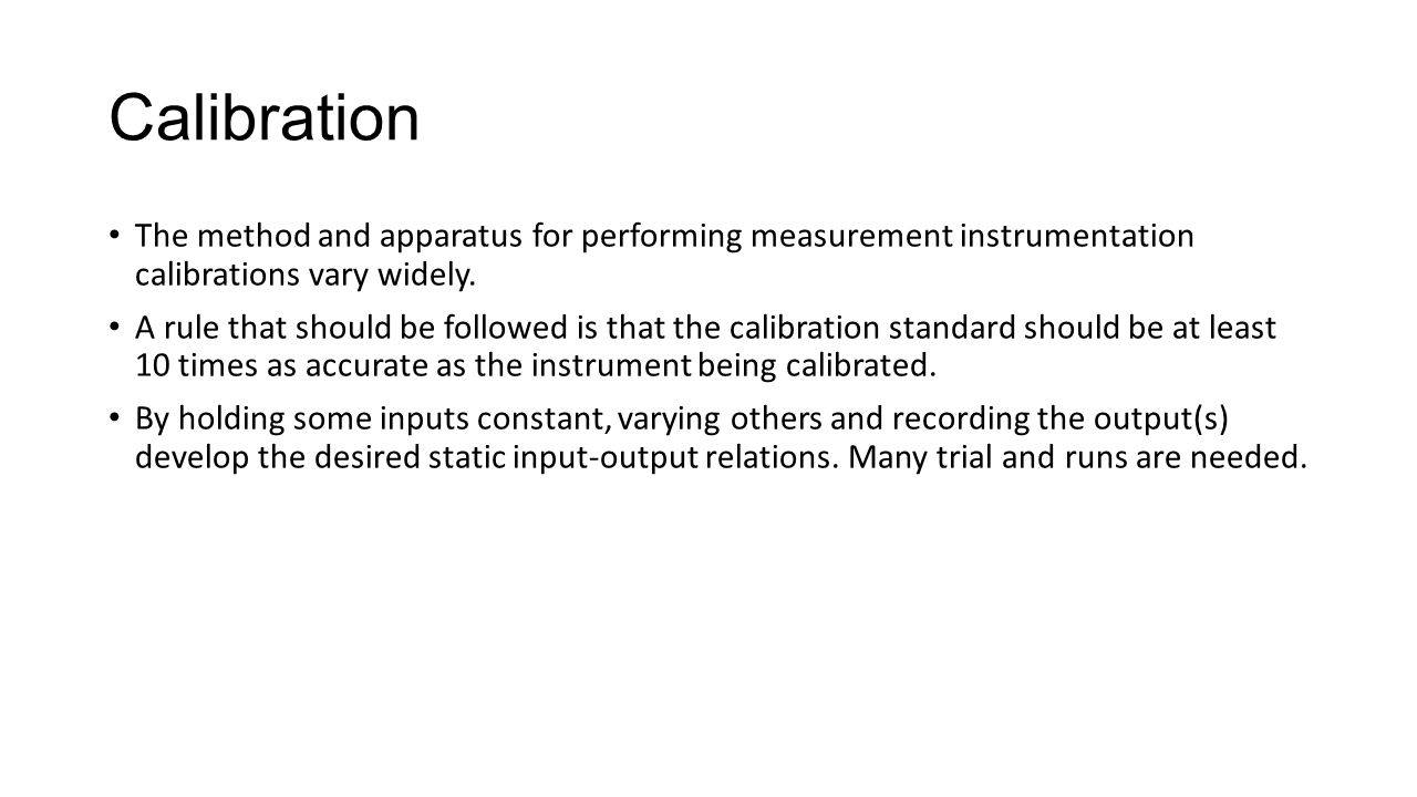 The method and apparatus for performing measurement instrumentation calibrations vary widely. A rule that should be followed is that the calibration s
