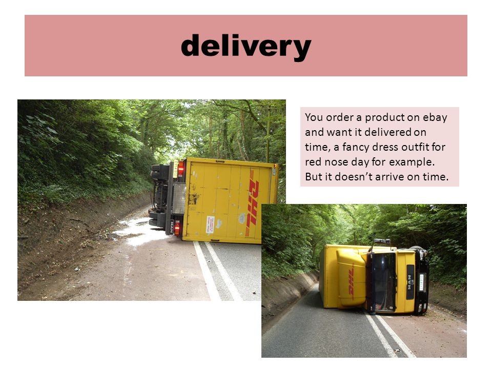delivery You order a product on ebay and want it delivered on time, a fancy dress outfit for red nose day for example.
