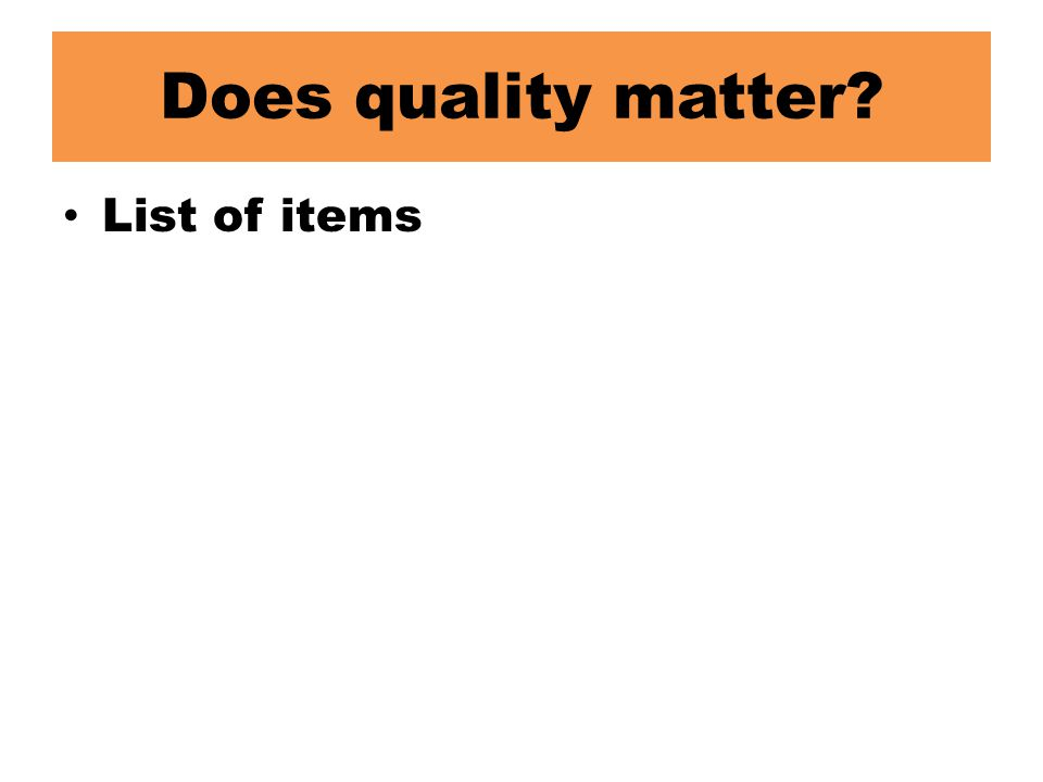Does quality matter List of items