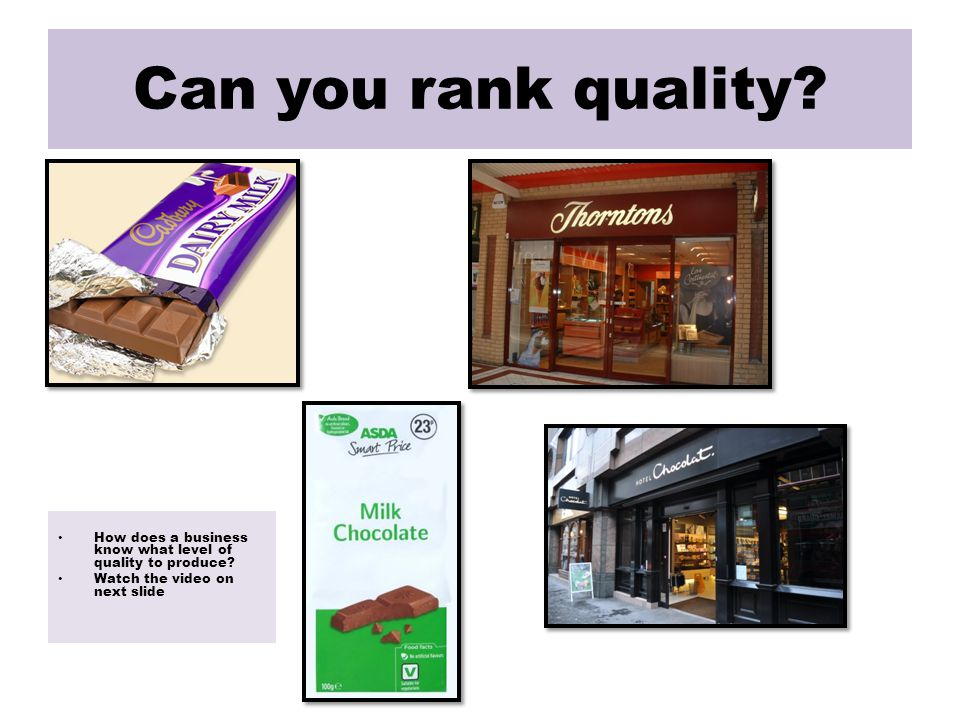 Can you rank quality. How does a business know what level of quality to produce.