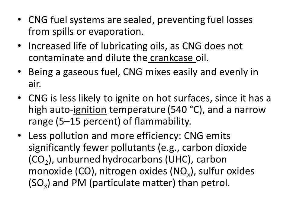 CNG fuel systems are sealed, preventing fuel losses from spills or evaporation.