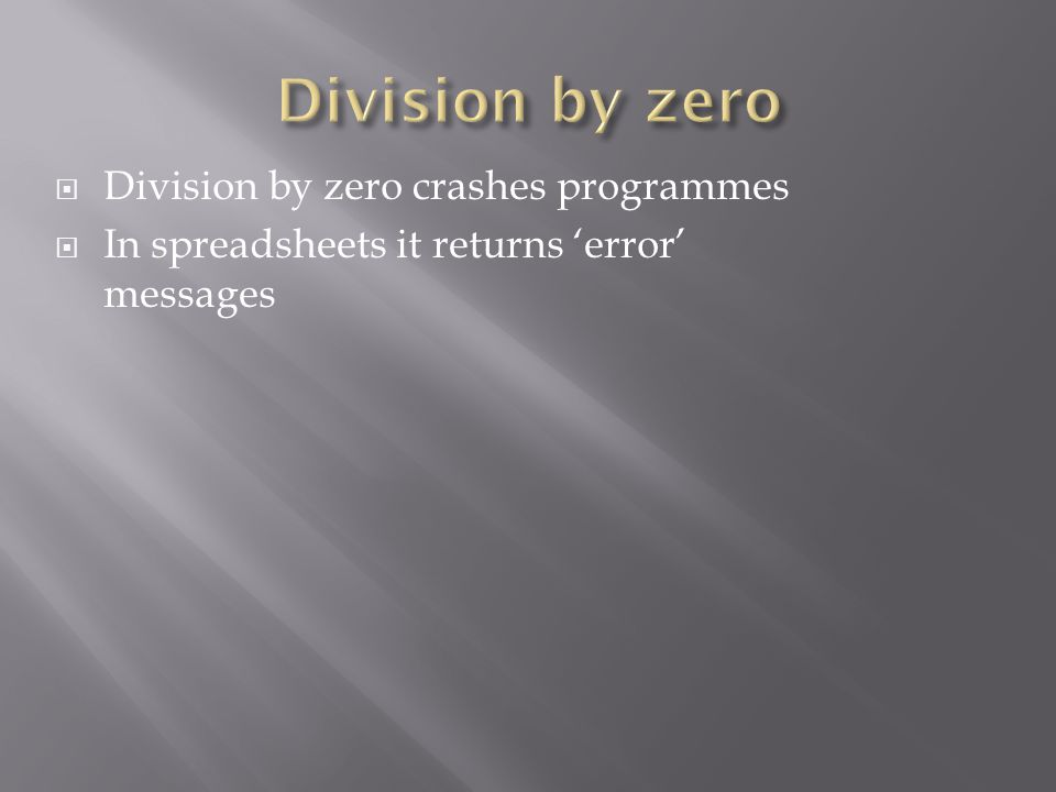  Division by zero crashes programmes  In spreadsheets it returns 'error' messages