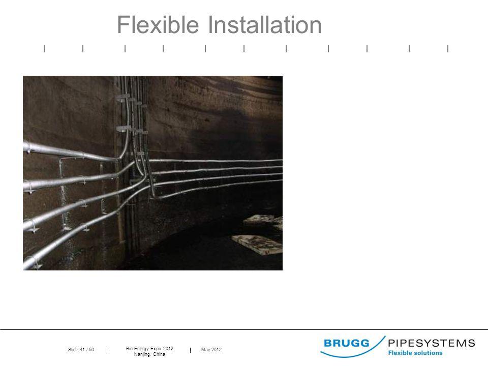 Slide 41 / 50 Bio-Energy-Expo 2012 Nanjing, China May 2012 Flexible Installation