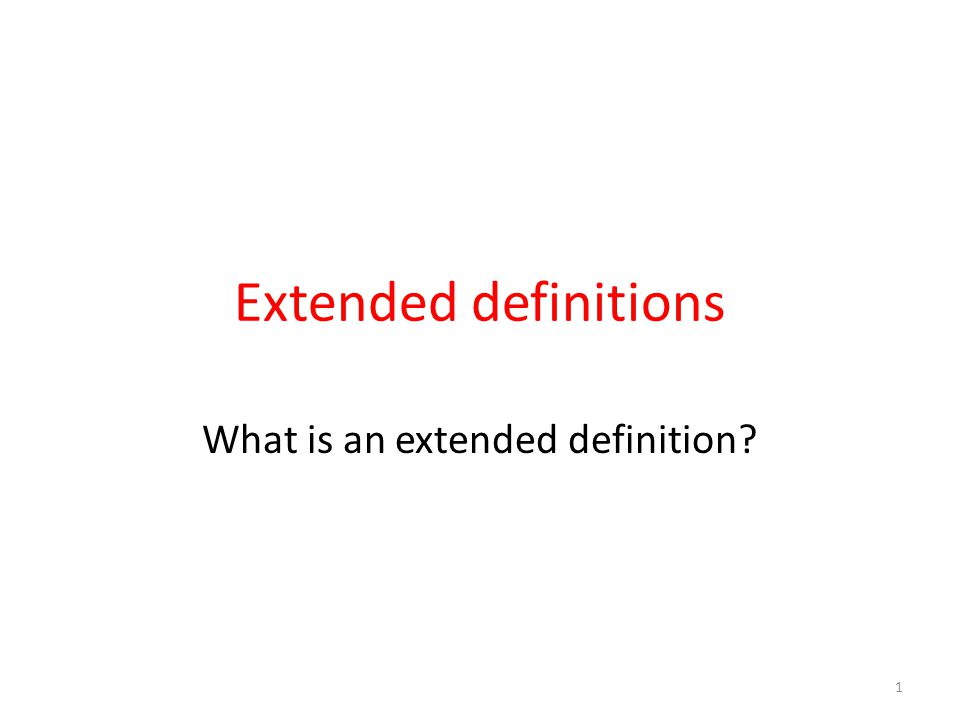 Extended definitions What is an extended definition? 1