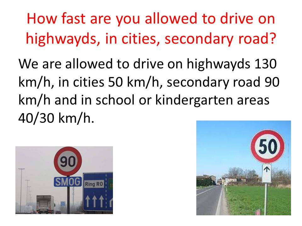 How fast are you allowed to drive on highwayds, in cities, secondary road.