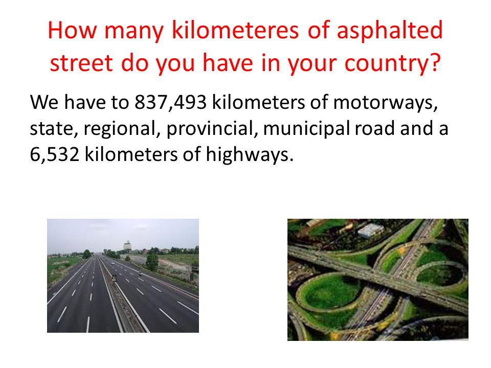 How many kilometeres of asphalted street do you have in your country.
