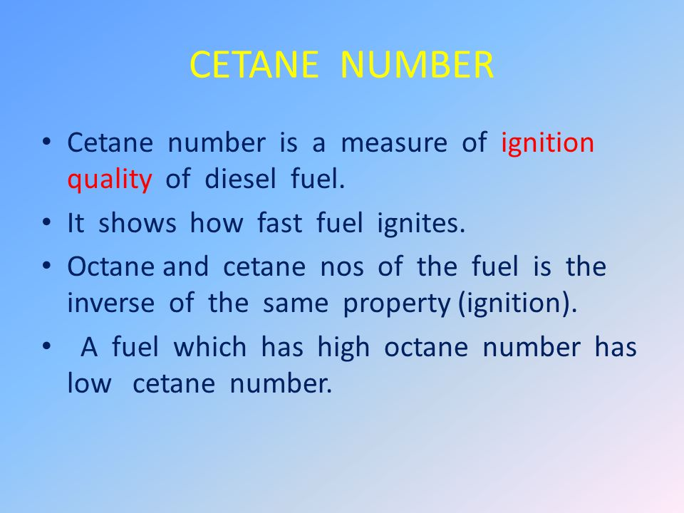 CETANE NUMBER Cetane number is a measure of ignition quality of diesel fuel.