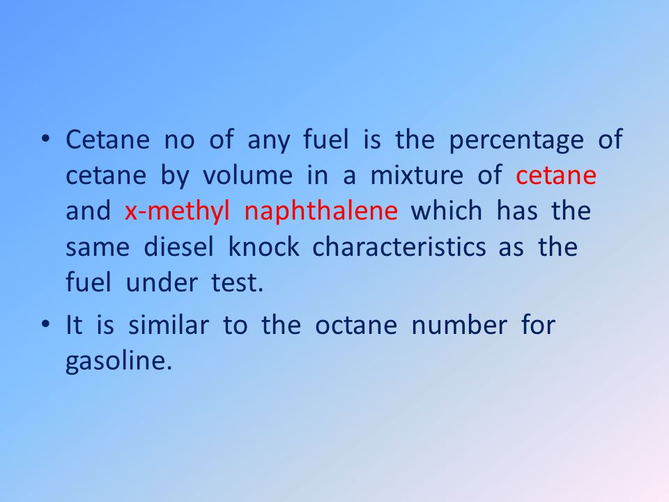 Cetane no of any fuel is the percentage of cetane by volume in a mixture of cetane and x-methyl naphthalene which has the same diesel knock characteristics as the fuel under test.