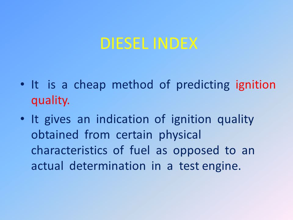 DIESEL INDEX It is a cheap method of predicting ignition quality.