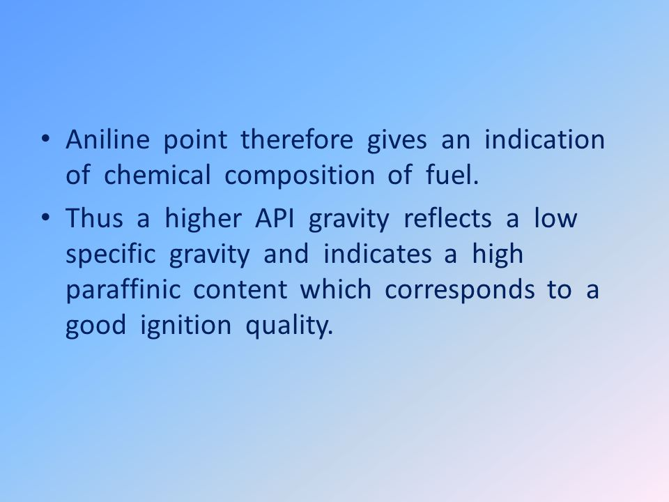 Aniline point therefore gives an indication of chemical composition of fuel.