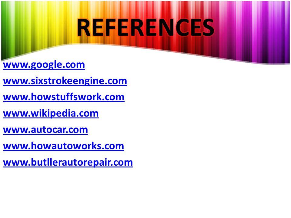 www.google.com www.sixstrokeengine.com www.howstuffswork.com www.wikipedia.com www.autocar.com www.howautoworks.com www.butllerautorepair.com