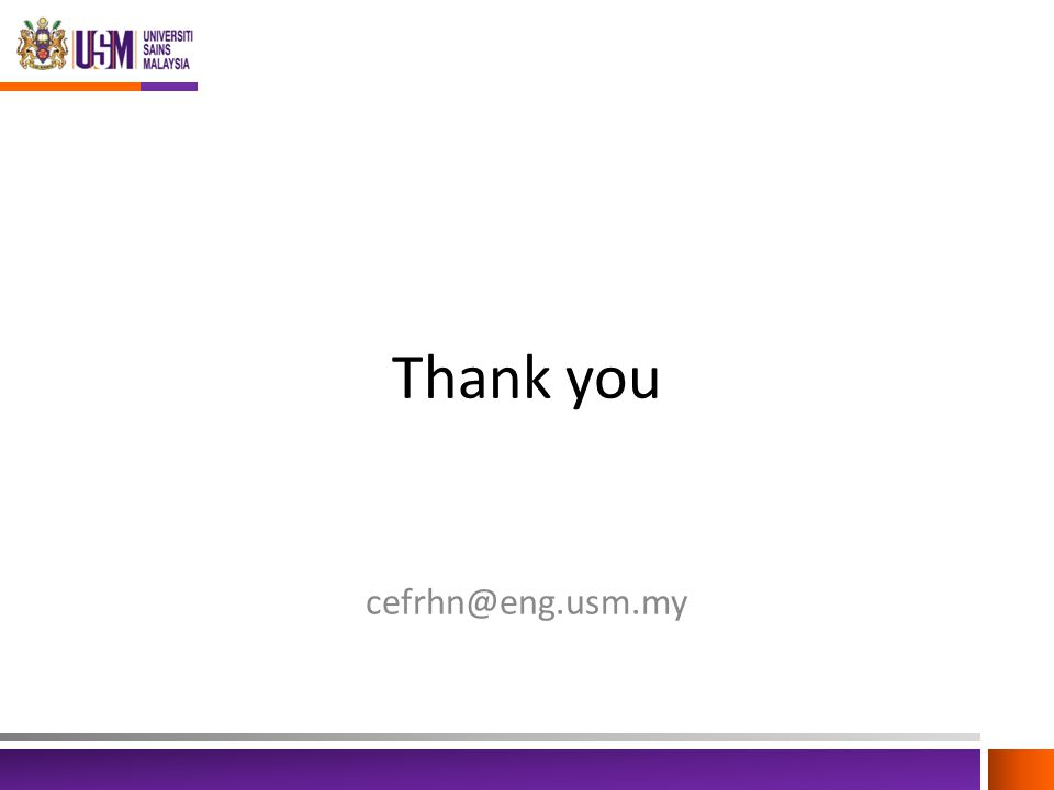 Thank you cefrhn@eng.usm.my