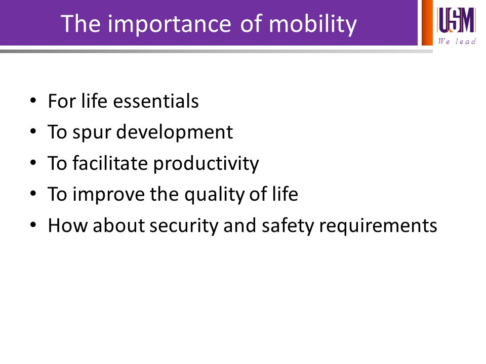 We lead MOBILITY PARAMETERS Availability Accessibility Affordability Efficiency Effectiveness Safety Environmental friendly