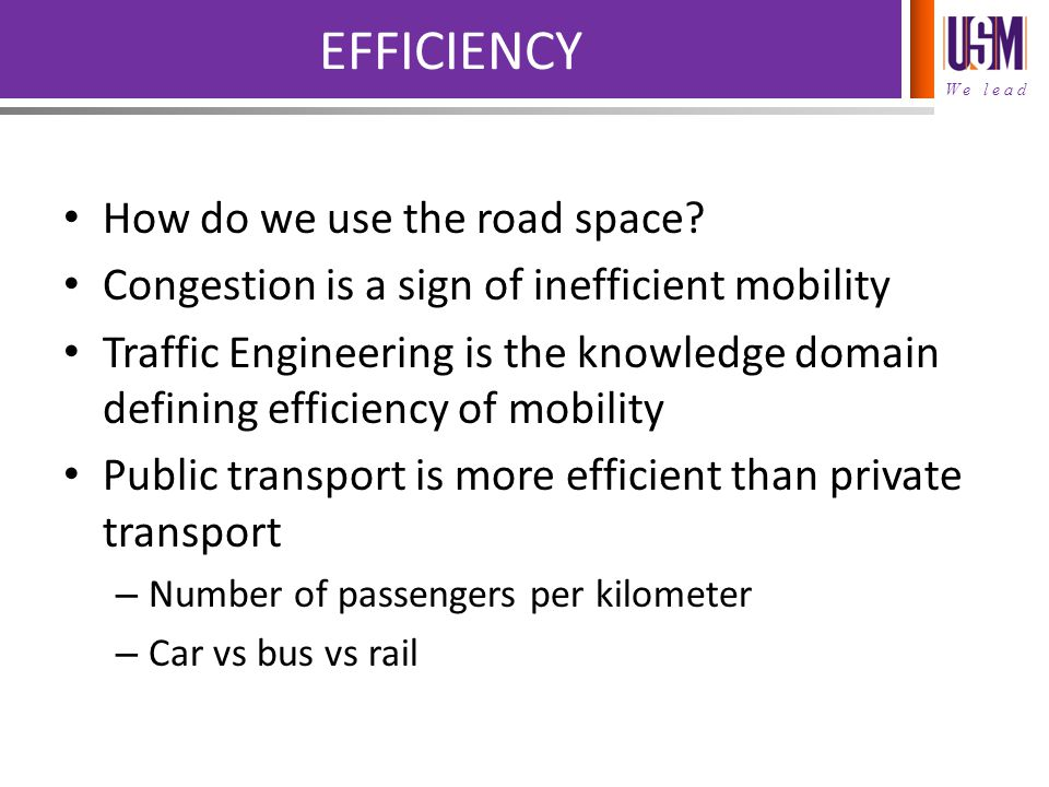 We lead EFFICIENCY How do we use the road space.