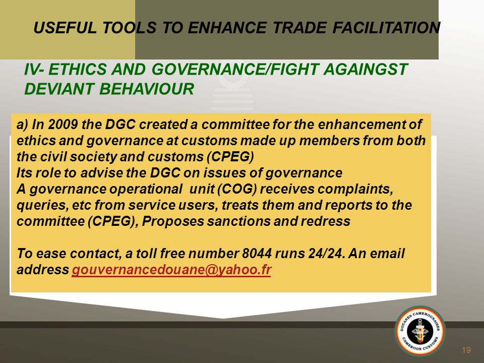 a) In 2009 the DGC created a committee for the enhancement of ethics and governance at customs made up members from both the civil society and customs