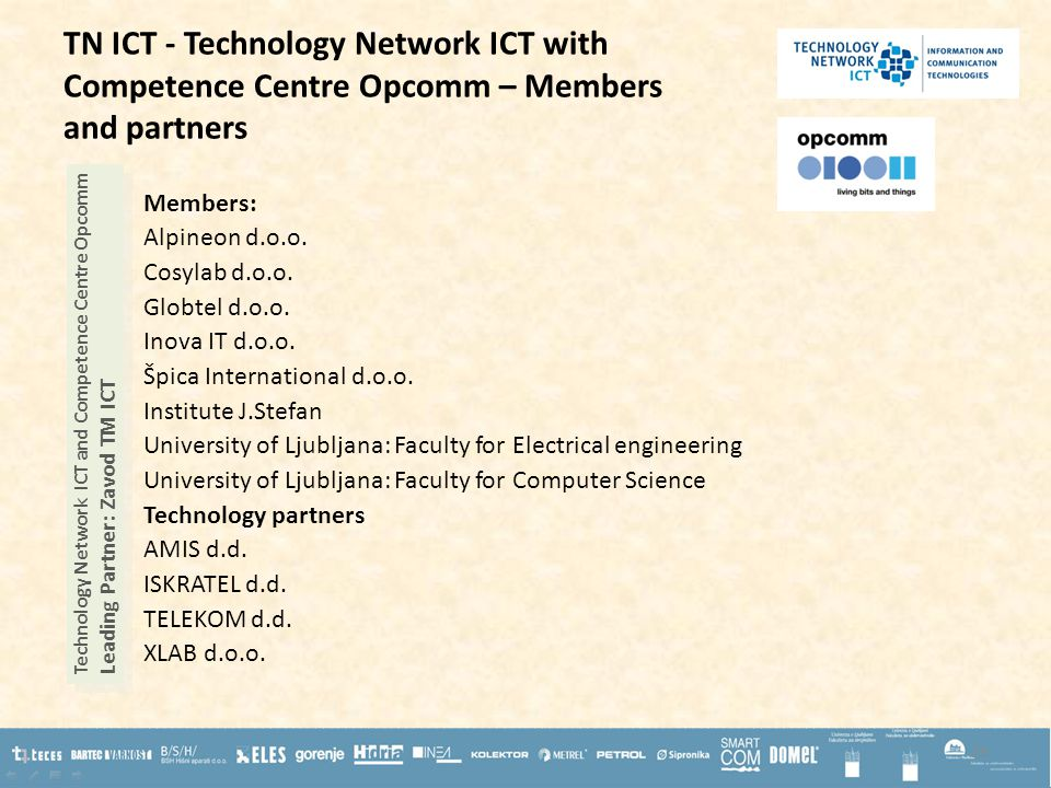 TN ICT - Technology Network ICT with Competence Centre Opcomm – Members and partners Members: Alpineon d.o.o.