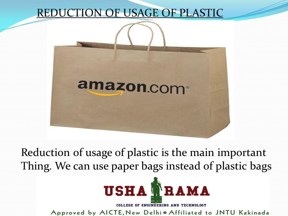 REDUCTION OF USAGE OF PLASTIC Reduction of usage of plastic is the main important Thing.