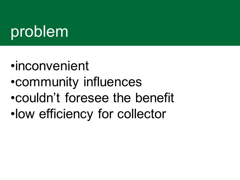 problem inconvenient community influences couldn't foresee the benefit low efficiency for collector