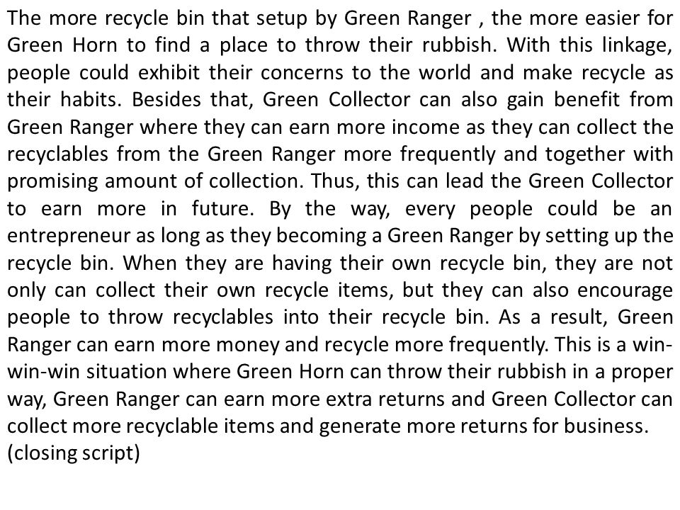 The more recycle bin that setup by Green Ranger, the more easier for Green Horn to find a place to throw their rubbish. With this linkage, people coul