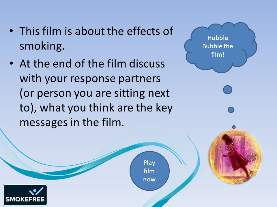 Hubble Bubble the film. This film is about the effects of smoking.