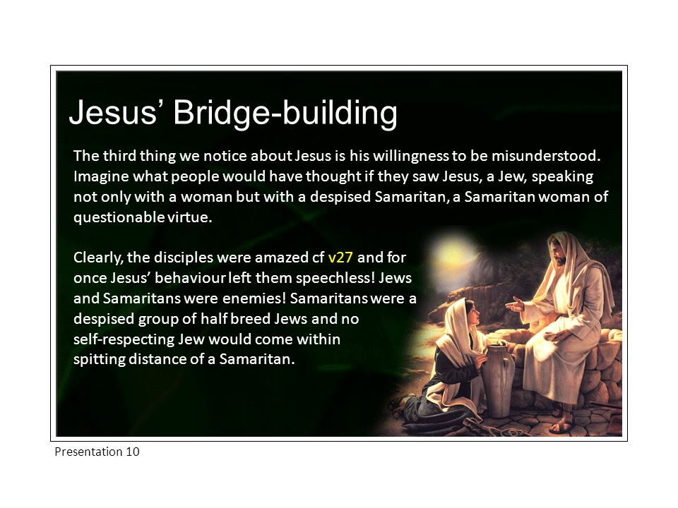 Presentation 10 Jesus' Bridge-building The third thing we notice about Jesus is his willingness to be misunderstood.