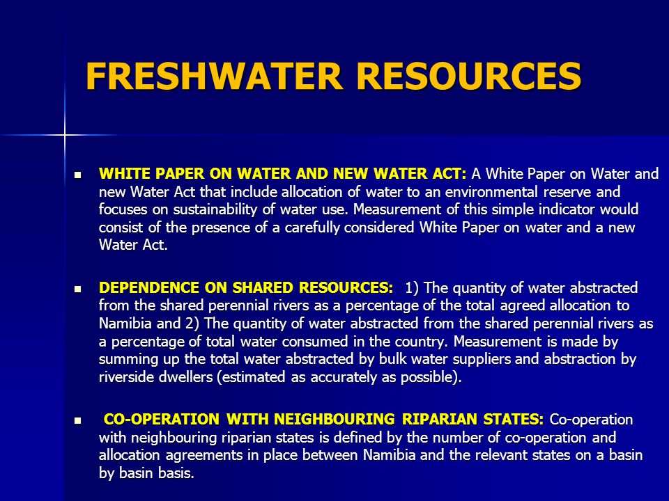 FRESHWATER RESOURCES WHITE PAPER ON WATER AND NEW WATER ACT: A White Paper on Water and new Water Act that include allocation of water to an environmental reserve and focuses on sustainability of water use.