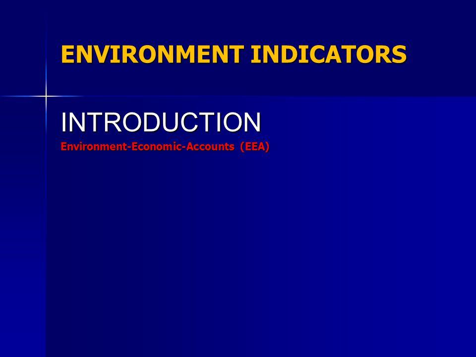 ENVIRONMENT INDICATORS INTRODUCTION Environment-Economic-Accounts (EEA)