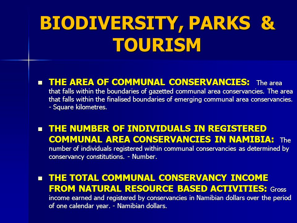 BIODIVERSITY, PARKS & TOURISM THE AREA OF COMMUNAL CONSERVANCIES: The area that falls within the boundaries of gazetted communal area conservancies.