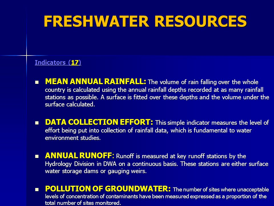 FRESHWATER RESOURCES Indicators (17) MEAN ANNUAL RAINFALL: The volume of rain falling over the whole country is calculated using the annual rainfall depths recorded at as many rainfall stations as possible.