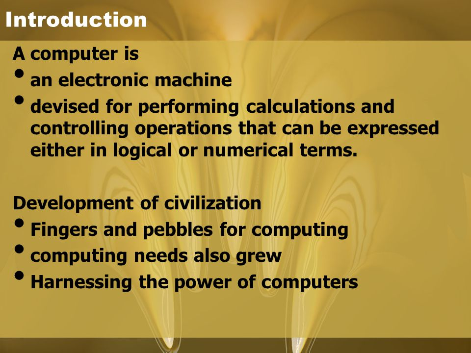 A computer is an electronic machine devised for performing calculations and controlling operations that can be expressed either in logical or numerica