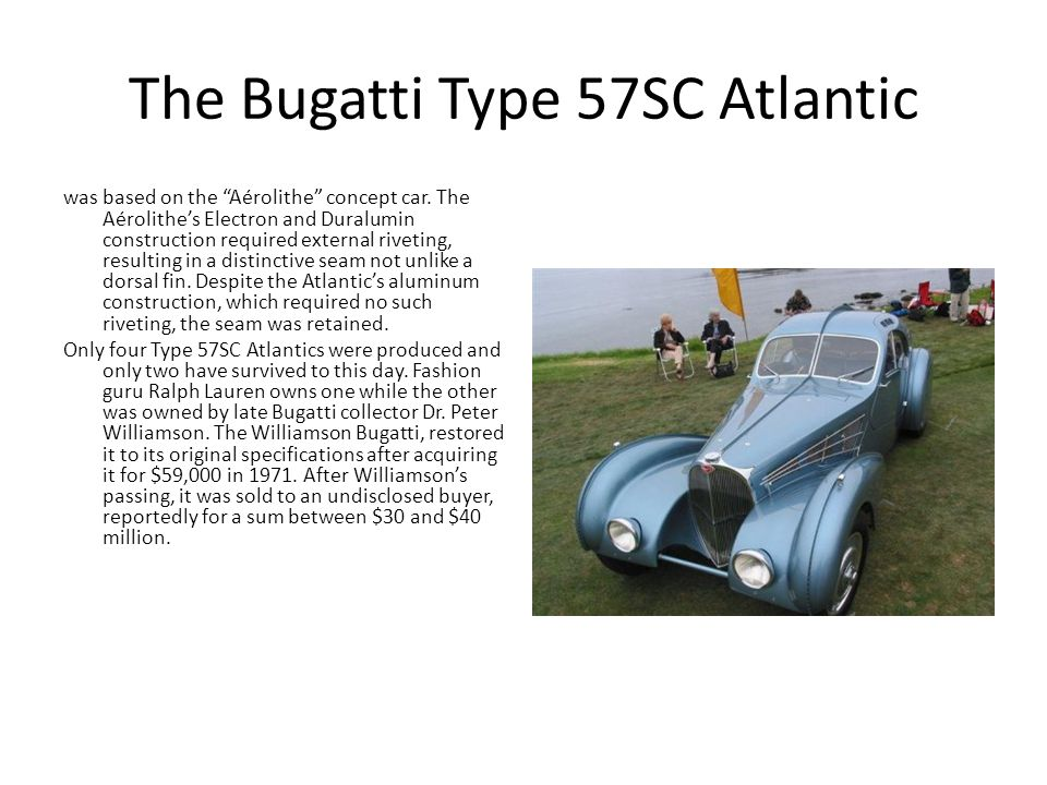 The Bugatti Type 57SC Atlantic was based on the Aérolithe concept car.