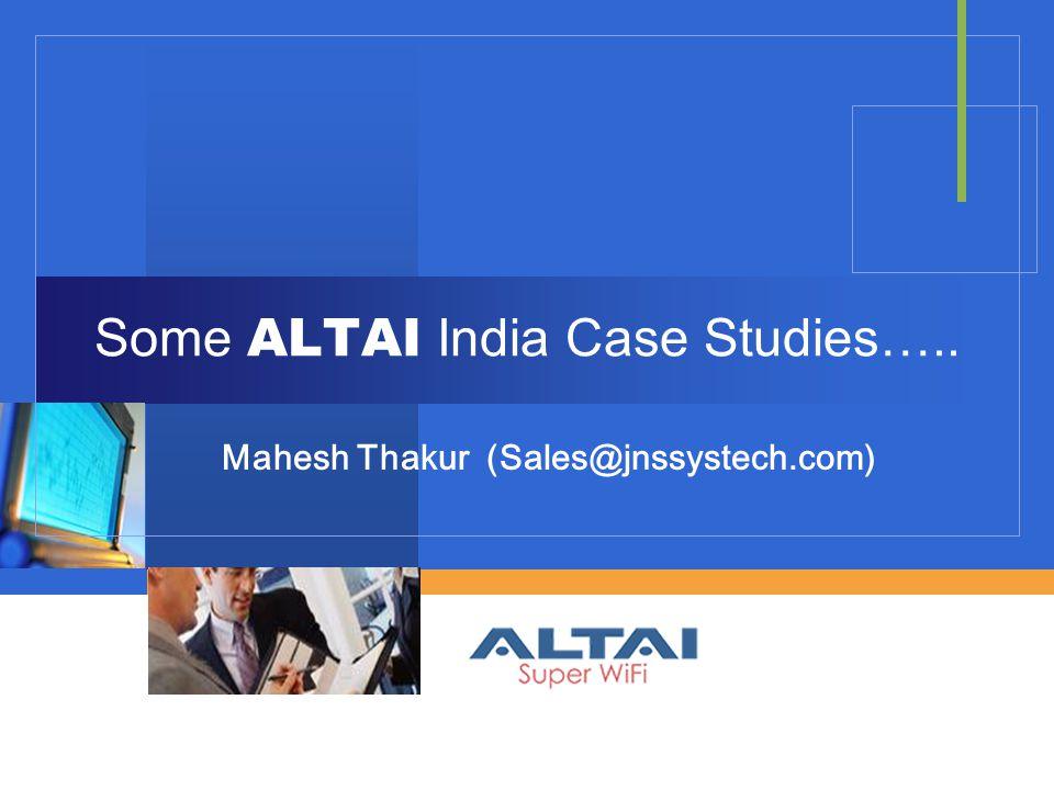 Some ALTAI India Case Studies….. Mahesh Thakur (Sales@jnssystech.com)