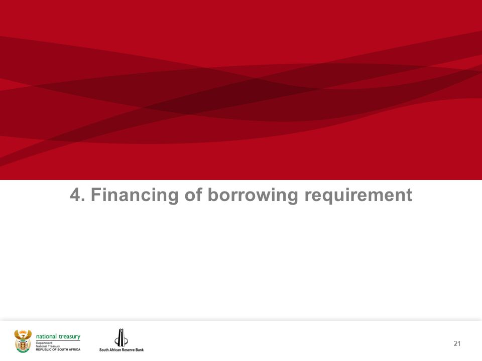 21 4. Financing of borrowing requirement