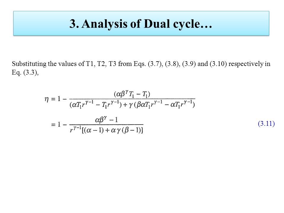 3. Analysis of Dual cycle… Substituting the values of T1, T2, T3 from Eqs. (3.7), (3.8), (3.9) and (3.10) respectively in Eq. (3.3), (3.11)